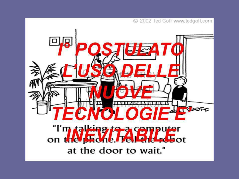 I° POSTULATO LUSO DELLE NUOVE TECNOLOGIE E INEVITABILE