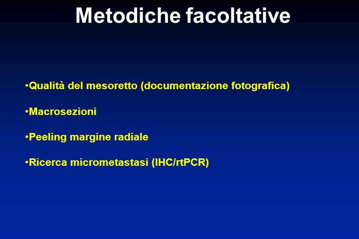 Metodiche facoltative Qualità del mesoretto (documentazione fotografica) Macrosezioni Peeling margine radiale Ricerca micrometastasi (IHC/rtPCR)