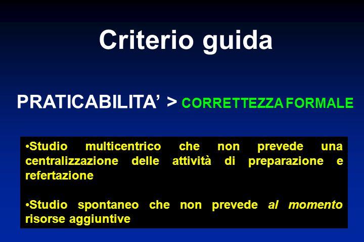 Criterio guida Studio multicentrico che non prevede una centralizzazione delle attività di preparazione e refertazione Studio spontaneo che non prevede al momento risorse aggiuntive PRATICABILITA > CORRETTEZZA FORMALE