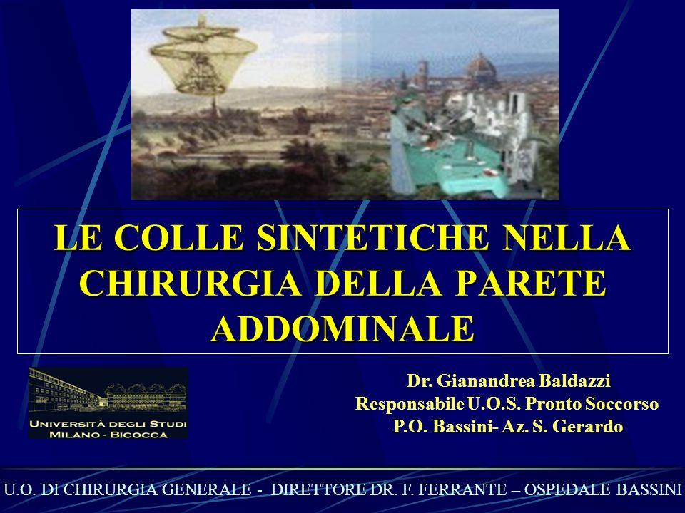 LE COLLE SINTETICHE NELLA CHIRURGIA DELLA PARETE ADDOMINALE Dr. Gianandrea Baldazzi Responsabile U.O.S. Pronto Soccorso P.O. Bassini- Az. S. Gerardo U