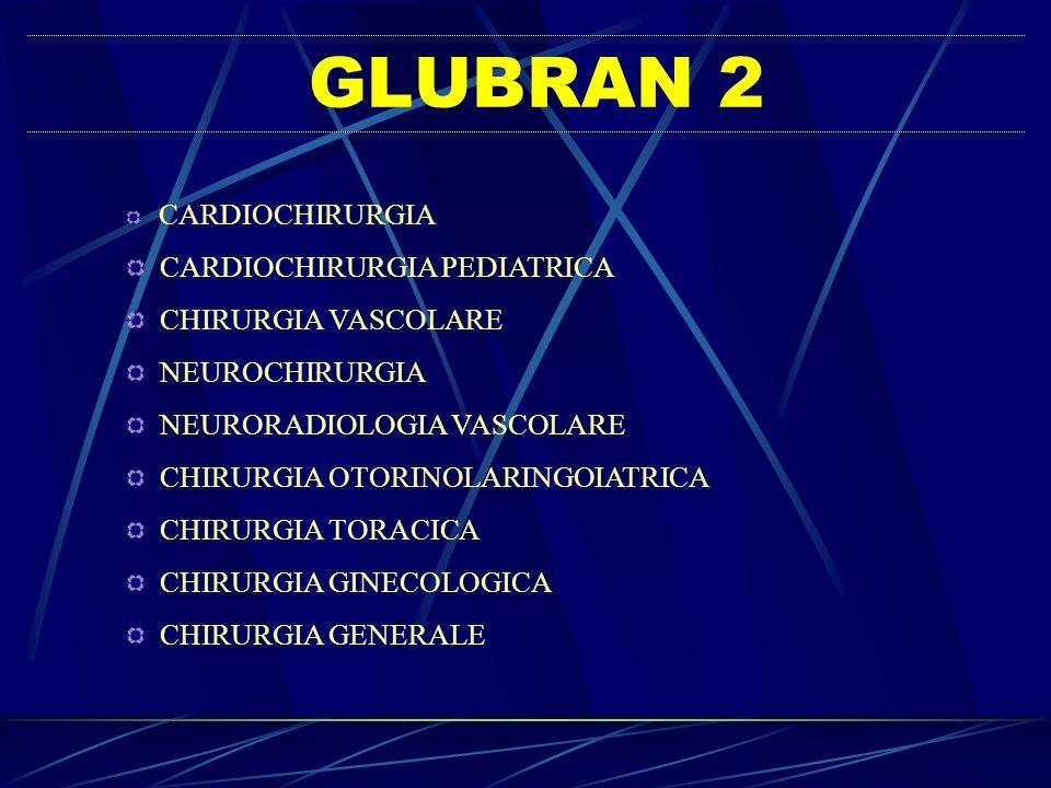 GLUBRAN 2 CARDIOCHIRURGIA CARDIOCHIRURGIA PEDIATRICA CHIRURGIA VASCOLARE NEUROCHIRURGIA NEURORADIOLOGIA VASCOLARE CHIRURGIA OTORINOLARINGOIATRICA CHIR