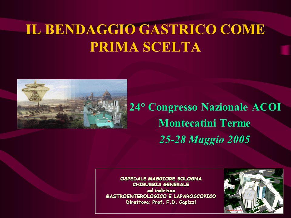 IL BENDAGGIO GASTRICO COME PRIMA SCELTA 24° Congresso Nazionale ACOI Montecatini Terme 25-28 Maggio 2005 OSPEDALE MAGGIORE BOLOGNA CHIRURGIA GENERALE