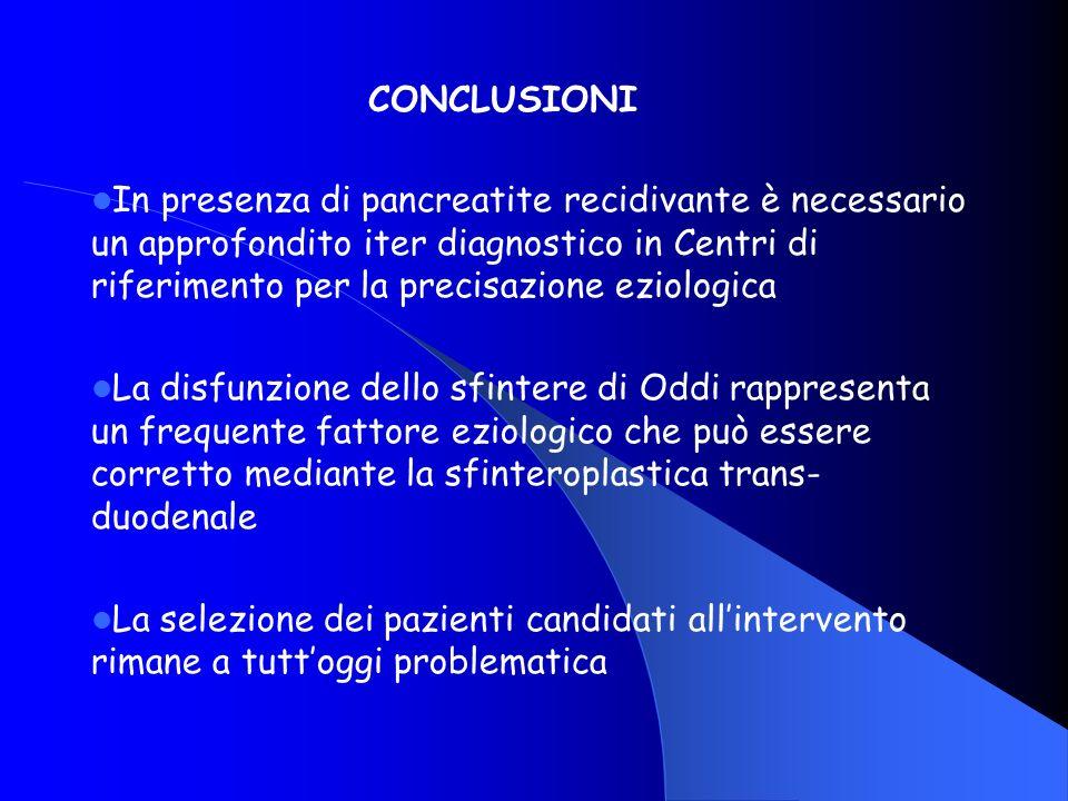 In presenza di pancreatite recidivante è necessario un approfondito iter diagnostico in Centri di riferimento per la precisazione eziologica La disfun