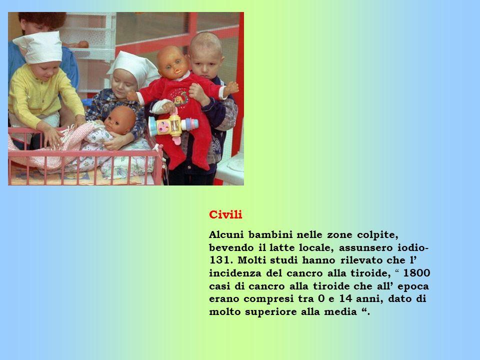 Civili Alcuni bambini nelle zone colpite, bevendo il latte locale, assunsero iodio- 131. Molti studi hanno rilevato che l incidenza del cancro alla ti