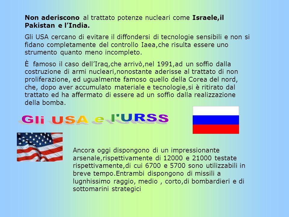 Non aderiscono al trattato potenze nucleari come Israele,il Pakistan e lIndia. Gli USA cercano di evitare il diffondersi di tecnologie sensibili e non