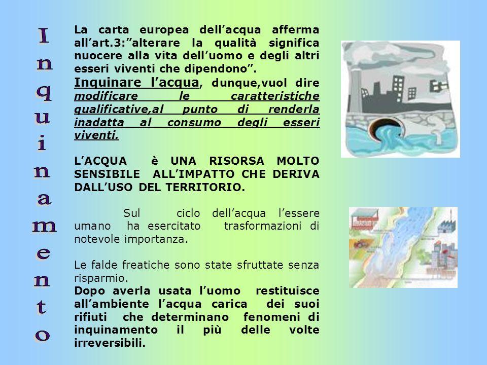 La carta europea dellacqua afferma allart.3:alterare la qualità significa nuocere alla vita delluomo e degli altri esseri viventi che dipendono. Inqui