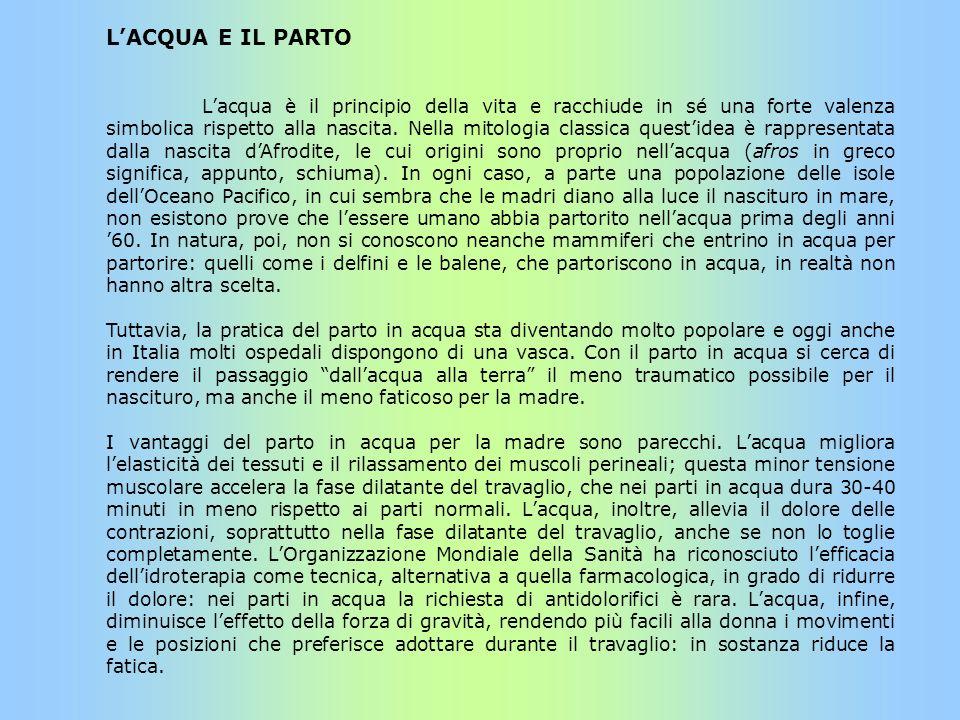 LACQUA E IL PARTO Lacqua è il principio della vita e racchiude in sé una forte valenza simbolica rispetto alla nascita. Nella mitologia classica quest
