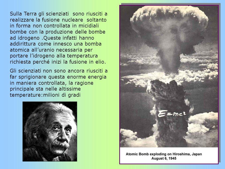 Sulla Terra gli scienziati sono riusciti a realizzare la fusione nucleare soltanto in forma non controllata in micidiali bombe con la produzione delle