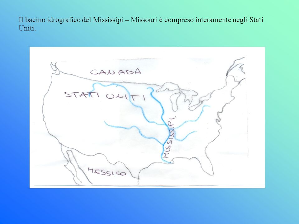 Il bacino idrografico del Mississipi – Missouri è compreso interamente negli Stati Uniti.