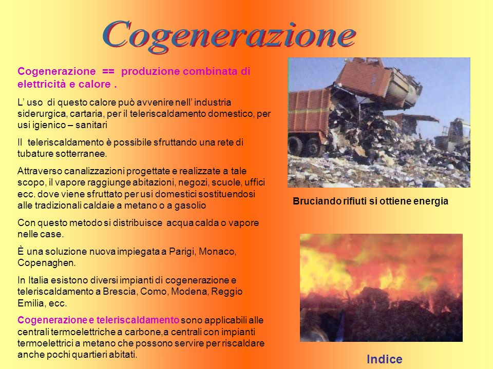 Cogenerazione == produzione combinata di elettricità e calore. L uso di questo calore può avvenire nell industria siderurgica, cartaria, per il teleri