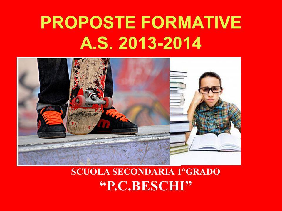 SCUOLA SECONDARIA 1°GRADO P.C.BESCHI PROPOSTE FORMATIVE A.S. 2013-2014