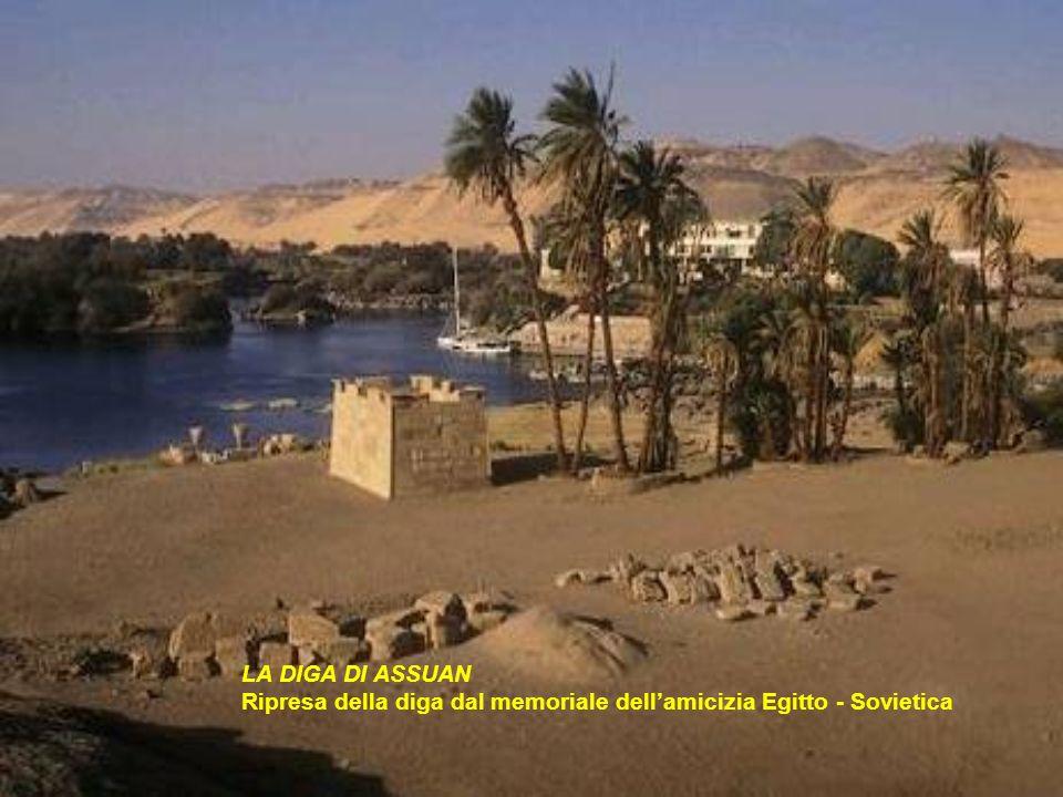 LA DIGA DI ASSUAN Ripresa della diga dal memoriale dellamicizia Egitto - Sovietica