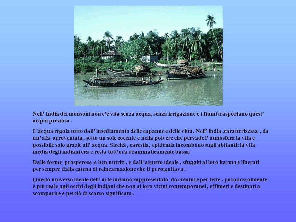Nell India dei monsoni non cè vita senza acqua, senza irrigazione e i fiumi trasportano quest acqua preziosa. Lacqua regola tutto dall insediamento de
