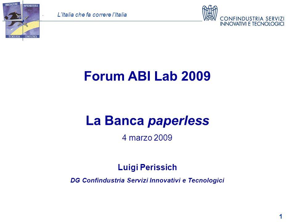 LItalia che fa correre lItalia 1 Forum ABI Lab 2009 La Banca paperless 4 marzo 2009 Luigi Perissich DG Confindustria Servizi Innovativi e Tecnologici