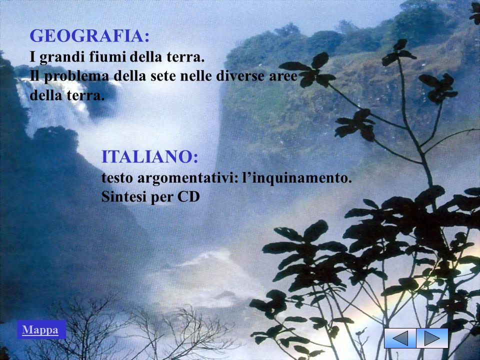 GEOGRAFIA: I grandi fiumi della terra. Il problema della sete nelle diverse aree della terra. ITALIANO: testo argomentativi: linquinamento. Sintesi pe