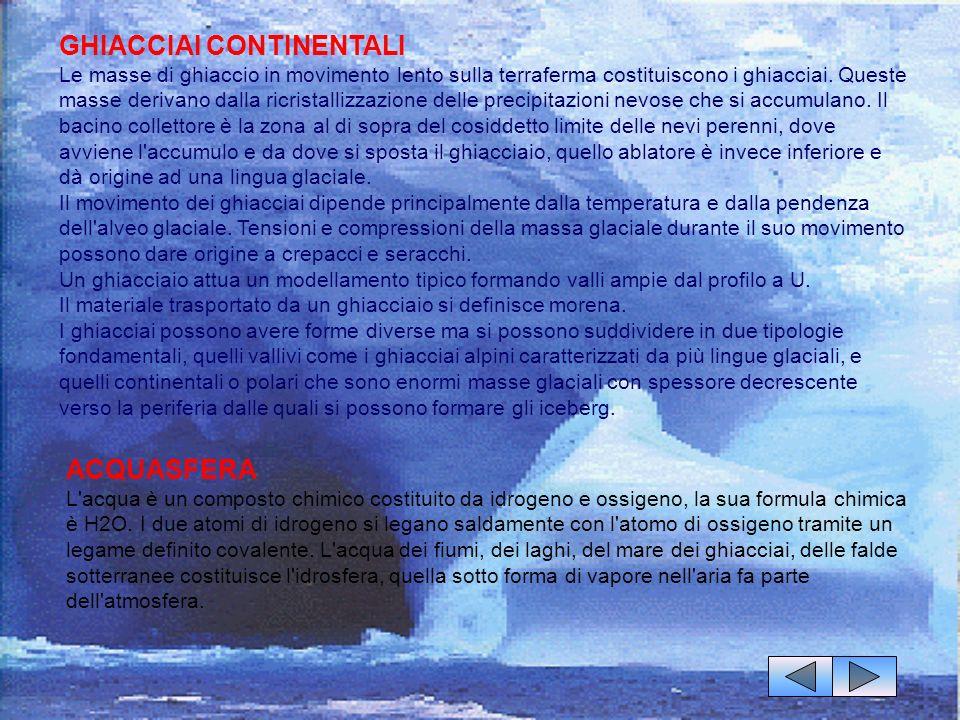 GHIACCIAI CONTINENTALI Le masse di ghiaccio in movimento lento sulla terraferma costituiscono i ghiacciai. Queste masse derivano dalla ricristallizzaz