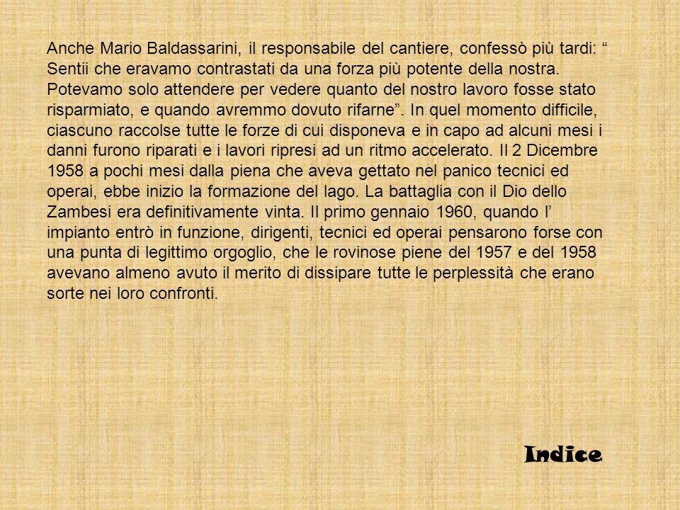 Anche Mario Baldassarini, il responsabile del cantiere, confessò più tardi: Sentii che eravamo contrastati da una forza più potente della nostra. Pote