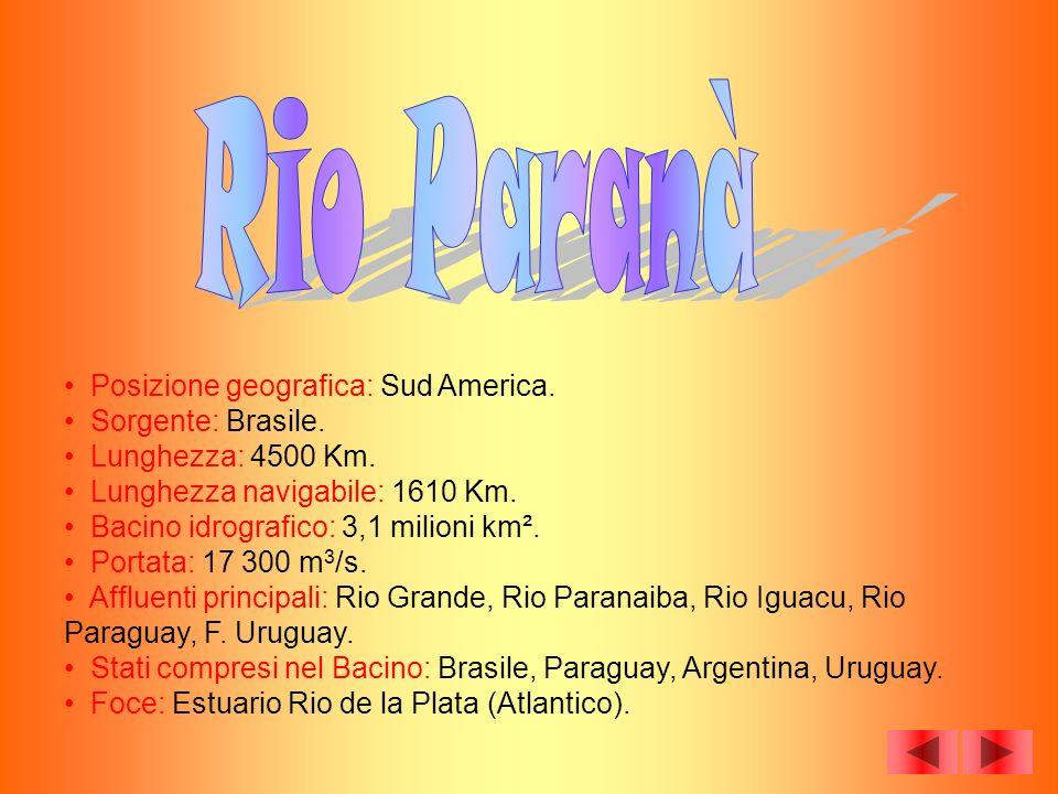 Posizione geografica: Sud America. Sorgente: Brasile. Lunghezza: 4500 Km. Lunghezza navigabile: 1610 Km. Bacino idrografico: 3,1 milioni km². Portata: