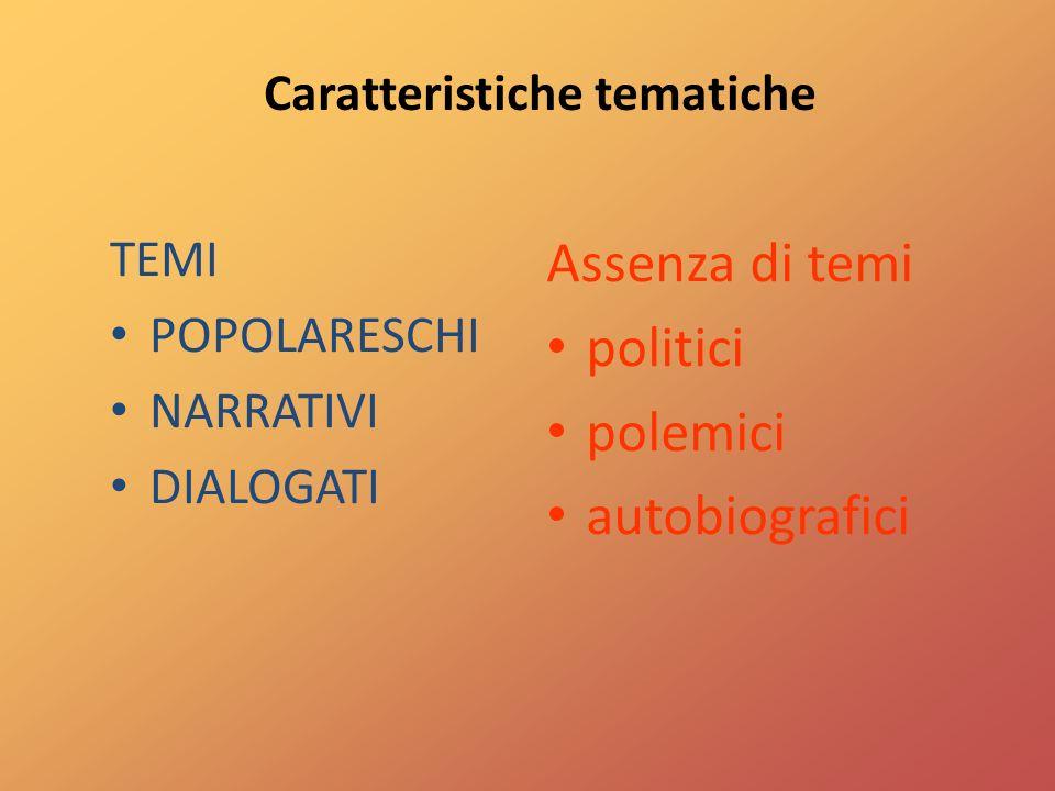 TEMI POPOLARESCHI NARRATIVI DIALOGATI Assenza di temi politici polemici autobiografici Caratteristiche tematiche