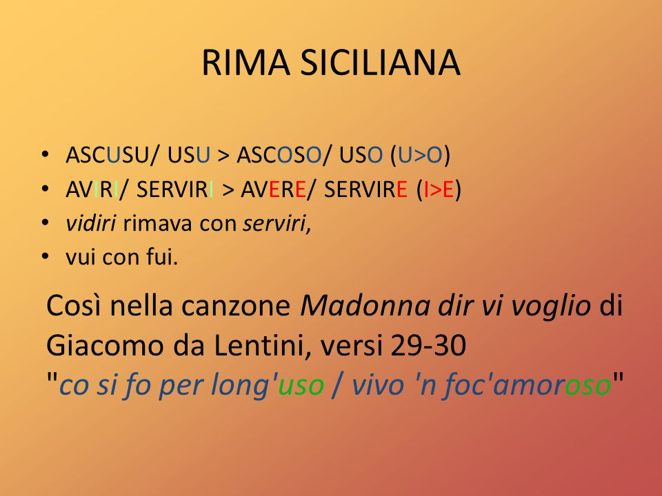 RIMA SICILIANA ASCUSU/ USU > ASCOSO/ USO (U>O) AVIRI/ SERVIRI > AVERE/ SERVIRE (I>E) vidiri rimava con serviri, vui con fui.