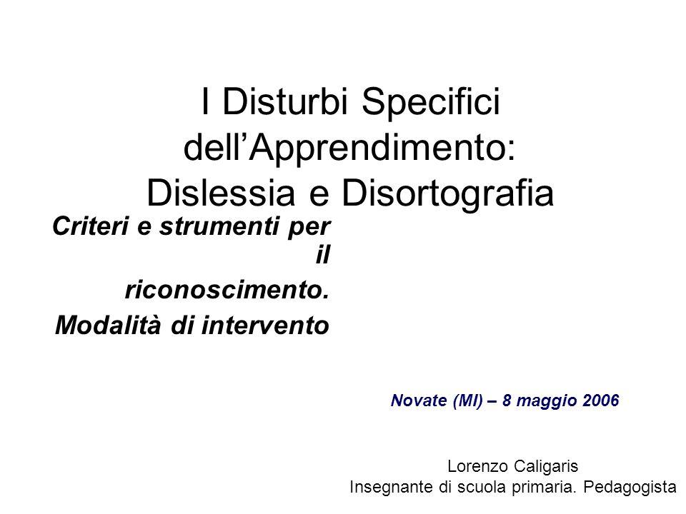 I Disturbi Specifici dellApprendimento: Dislessia e Disortografia Criteri e strumenti per il riconoscimento. Modalità di intervento Lorenzo Caligaris