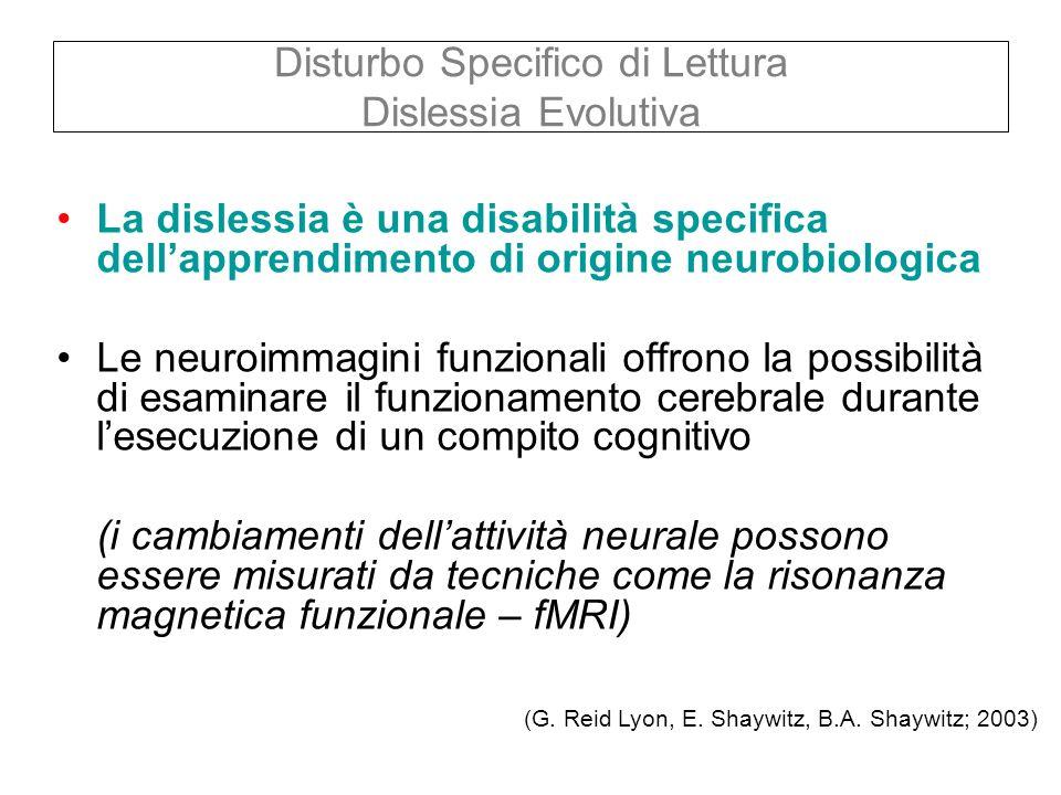 Disturbo Specifico di Lettura Dislessia Evolutiva La dislessia è una disabilità specifica dellapprendimento di origine neurobiologica Le neuroimmagini