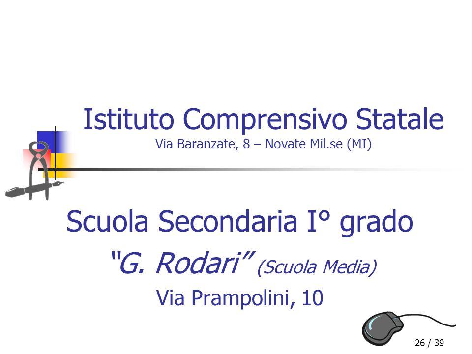 26 / 39 Istituto Comprensivo Statale Via Baranzate, 8 – Novate Mil.se (MI) Scuola Secondaria I° grado G. Rodari (Scuola Media) Via Prampolini, 10