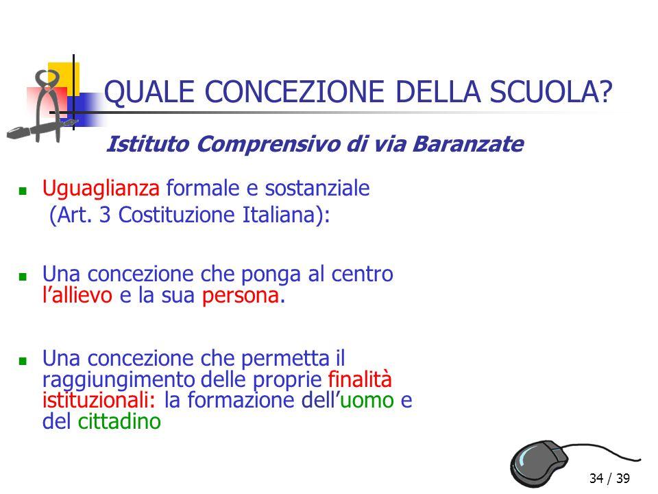 34 / 39 QUALE CONCEZIONE DELLA SCUOLA? Uguaglianza formale e sostanziale (Art. 3 Costituzione Italiana): Una concezione che ponga al centro lallievo e