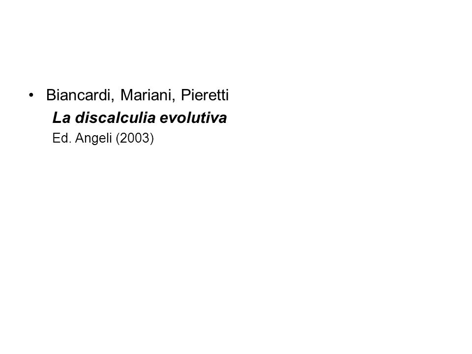 Biancardi, Mariani, Pieretti La discalculia evolutiva Ed. Angeli (2003)