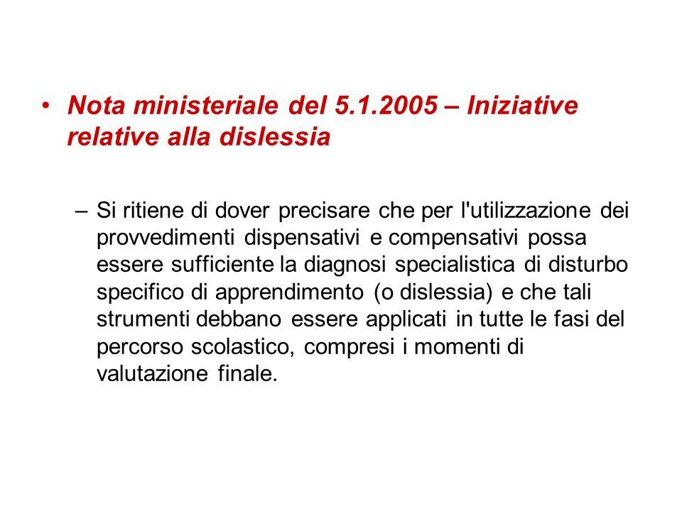 Nota ministeriale del 5.1.2005 – Iniziative relative alla dislessia –Si ritiene di dover precisare che per l'utilizzazione dei provvedimenti dispensat