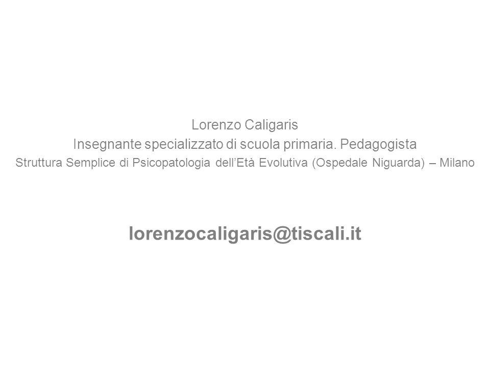 Lorenzo Caligaris Insegnante specializzato di scuola primaria. Pedagogista Struttura Semplice di Psicopatologia dellEtà Evolutiva (Ospedale Niguarda)