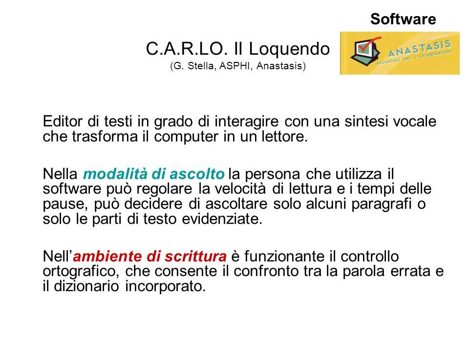 Software C.A.R.LO. II Loquendo (G. Stella, ASPHI, Anastasis) Editor di testi in grado di interagire con una sintesi vocale che trasforma il computer i