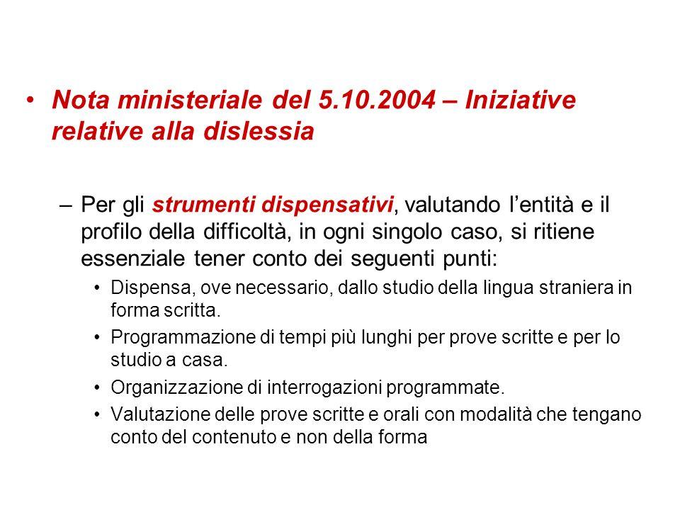 Nota ministeriale del 5.10.2004 – Iniziative relative alla dislessia –Per gli strumenti dispensativi, valutando lentità e il profilo della difficoltà,