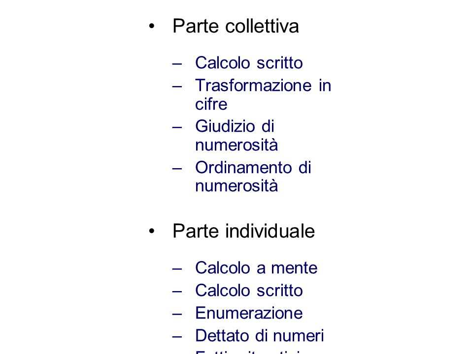 Parte collettiva –Calcolo scritto –Trasformazione in cifre –Giudizio di numerosità –Ordinamento di numerosità Parte individuale –Calcolo a mente –Calcolo scritto –Enumerazione –Dettato di numeri –Fatti aritmetici
