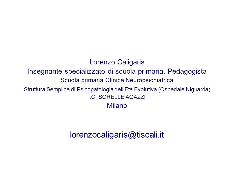 Lorenzo Caligaris Insegnante specializzato di scuola primaria. Pedagogista Scuola primaria Clinica Neuropsichiatrica Struttura Semplice di Psicopatolo