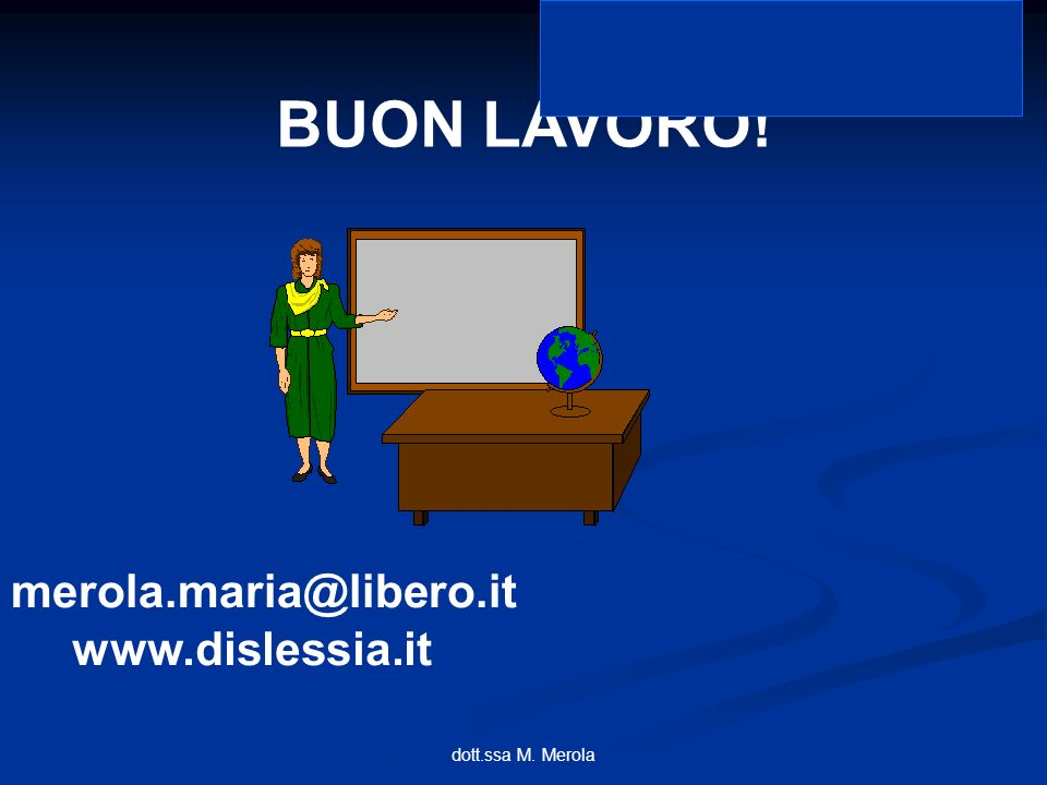 dott.ssa M. Merola BUON LAVORO! merola.maria@libero.it www.dislessia.it