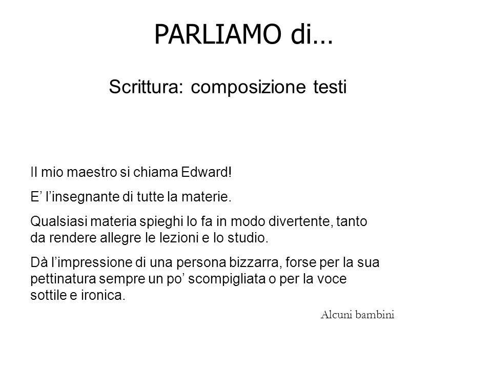 PARLIAMO di… Scrittura: composizione testi Il mio maestro si chiama Edward.