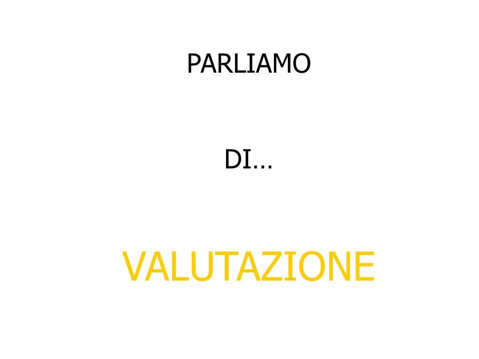 PARLIAMO DI… VALUTAZIONE