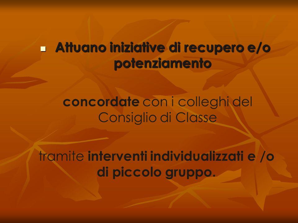 Attuano iniziative di recupero e/o potenziamento Attuano iniziative di recupero e/o potenziamento concordate con i colleghi del Consiglio di Classe tr