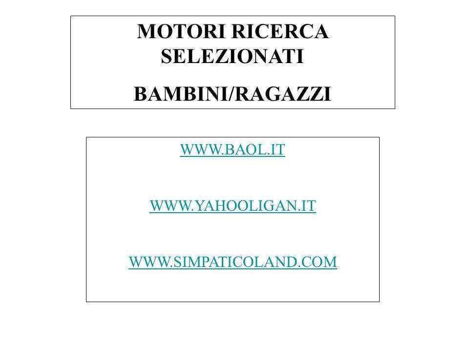 MOTORI RICERCA SELEZIONATI BAMBINI/RAGAZZI WWW.BAOL.IT WWW.YAHOOLIGAN.IT WWW.SIMPATICOLAND.COM