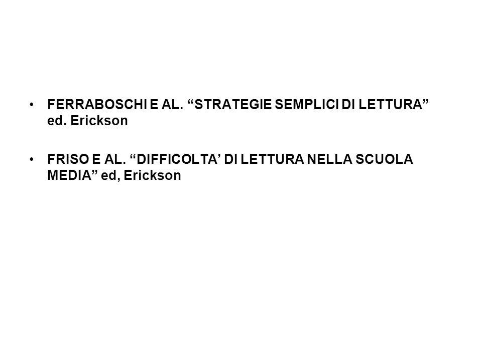 FERRABOSCHI E AL. STRATEGIE SEMPLICI DI LETTURA ed. Erickson FRISO E AL. DIFFICOLTA DI LETTURA NELLA SCUOLA MEDIA ed, Erickson