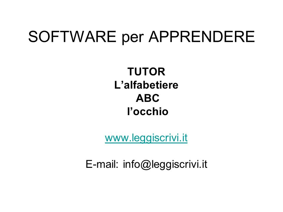 SOFTWARE per APPRENDERE TUTOR Lalfabetiere ABC locchio www.leggiscrivi.it E-mail: info@leggiscrivi.it
