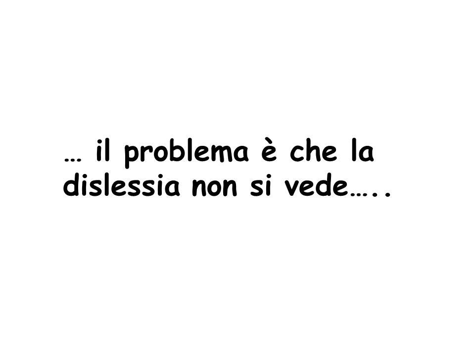 … il problema è che la dislessia non si vede…..