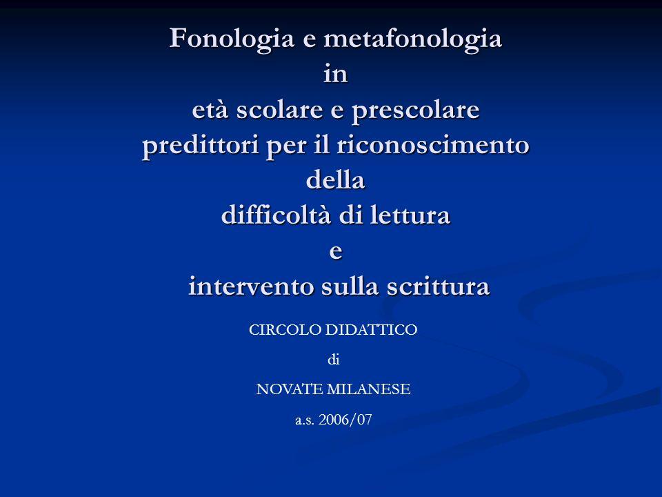 Fonologia e metafonologia in età scolare e prescolare predittori per il riconoscimento della difficoltà di lettura e intervento sulla scrittura CIRCOLO DIDATTICO di NOVATE MILANESE a.s.