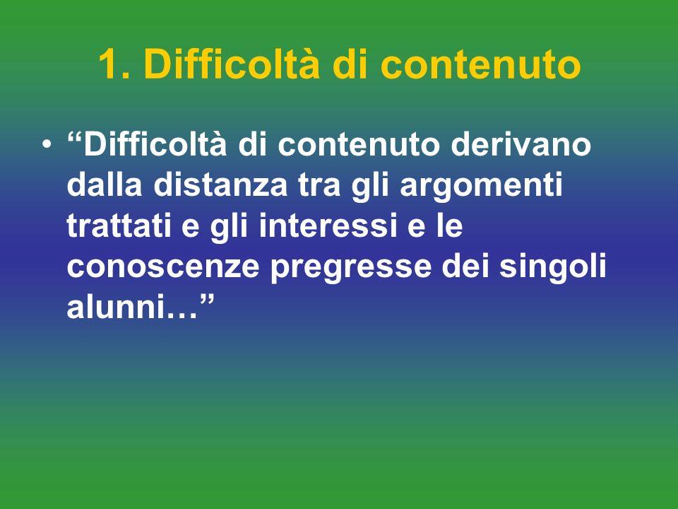 1. Difficoltà di contenuto Difficoltà di contenuto derivano dalla distanza tra gli argomenti trattati e gli interessi e le conoscenze pregresse dei si