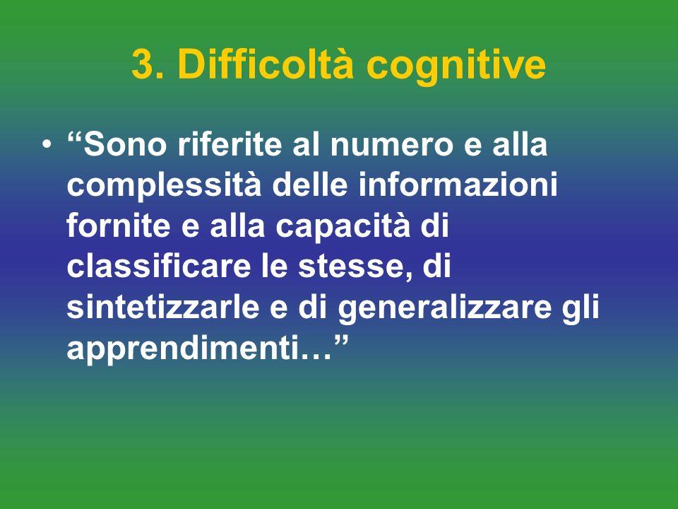 3. Difficoltà cognitive Sono riferite al numero e alla complessità delle informazioni fornite e alla capacità di classificare le stesse, di sintetizza