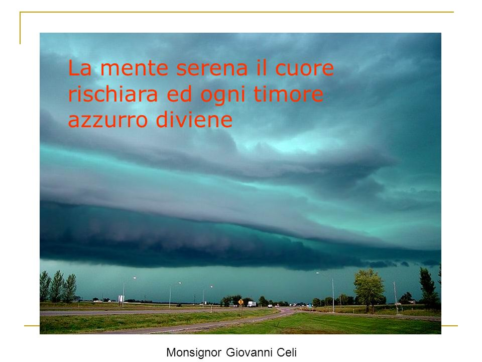 La mente serena il cuore rischiara ed ogni timore azzurro diviene Monsignor Giovanni Celi