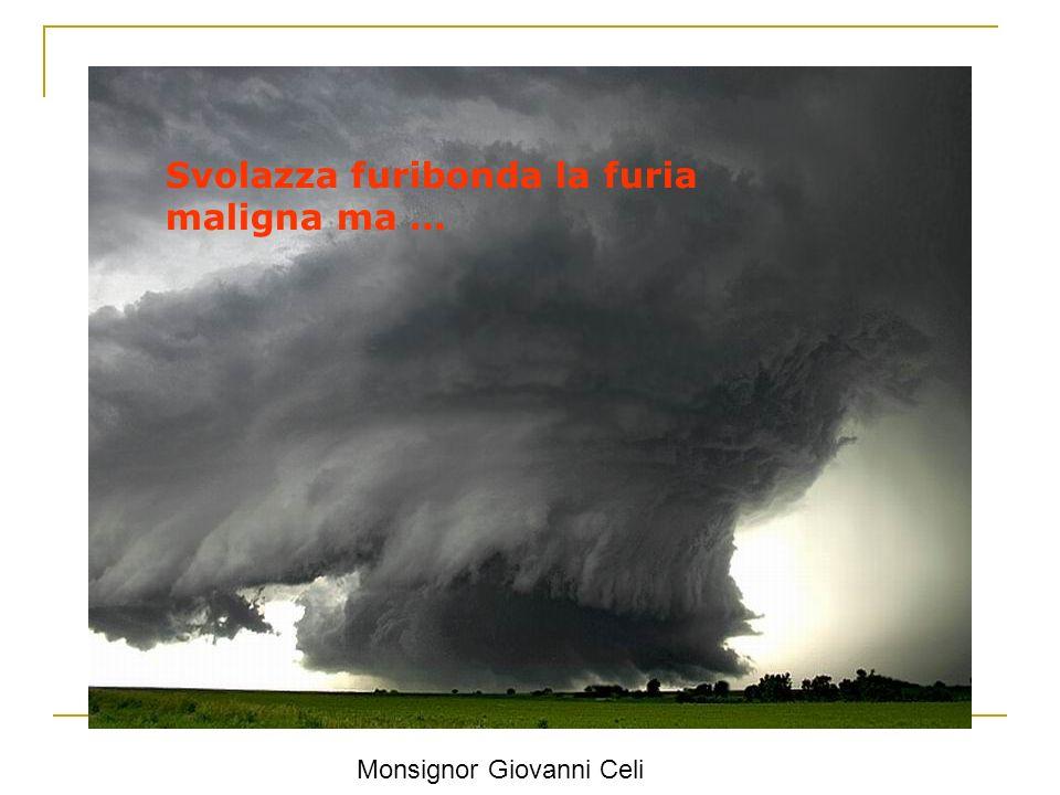Svolazza furibonda la furia maligna ma … Monsignor Giovanni Celi