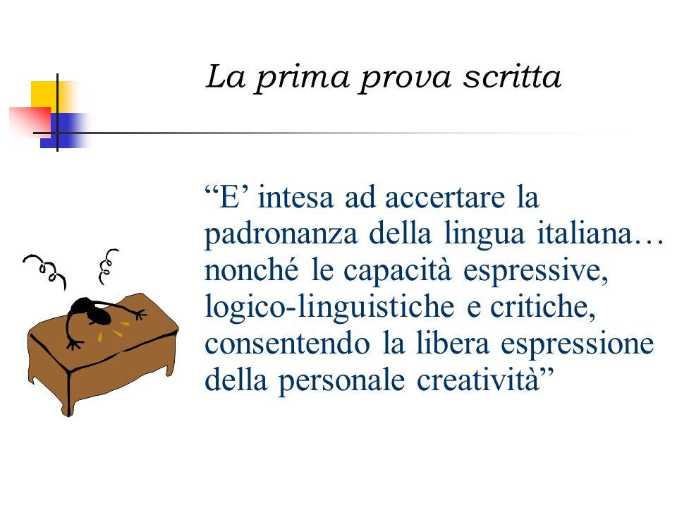 La prima prova scritta E intesa ad accertare la padronanza della lingua italiana… nonché le capacità espressive, logico-linguistiche e critiche, conse