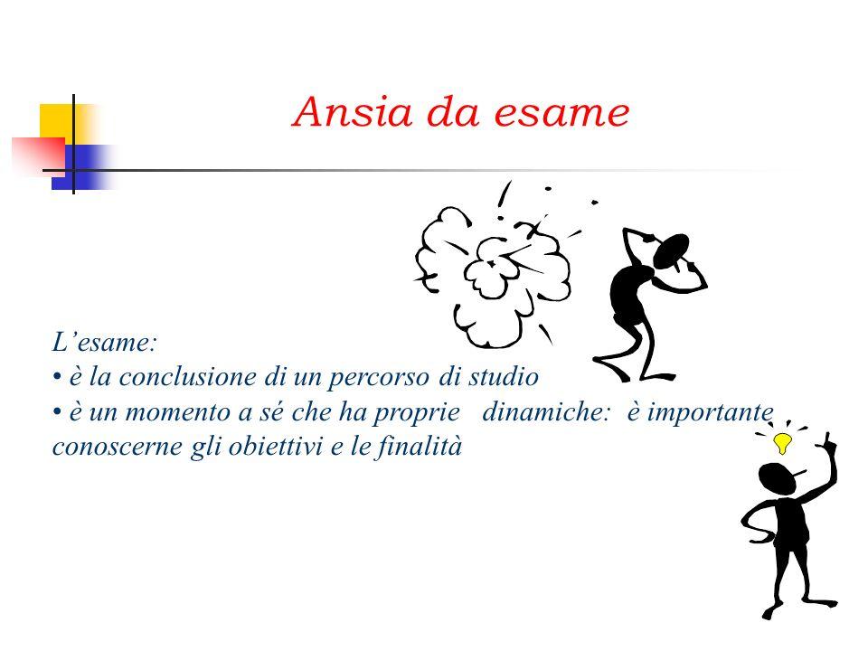 Ansia da esame Lesame: è la conclusione di un percorso di studio è un momento a sé che ha proprie dinamiche: è importante conoscerne gli obiettivi e l